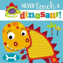 Touch and Feel: Never Touch a Dinosaur by Make Believe Ideas Ltd, 9781785989452