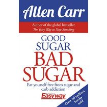 Good Sugar Bad Sugar: Eat yourself free from sugar and carb addiction by Allen Carr, 9781785992131