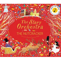 The Story Orchestra: The Nutcracker: Press the note to hear Tchaikovsky's music by Jessica Courtney-Tickle, 9781786030689
