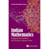 Indian Mathematics: Engaging With The World From Ancient To Modern Times by George Gheverghese Joseph, 9781786340610