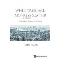 When Trees Fall, Monkeys Scatter: Rethinking Democracy In China by John Keane, 9781786343598