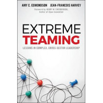 Extreme Teaming: Lessons in Complex, Cross-Sector Leadership by Amy C. Edmondson, 9781786354501