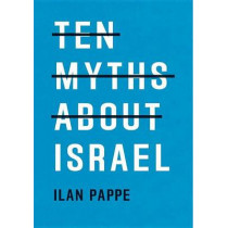 Ten Myths About Israel by Ilan Pappe, 9781786630193
