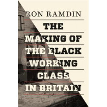 The Making of the Black Working Class in Britain by Ron Ramdin, 9781786630650