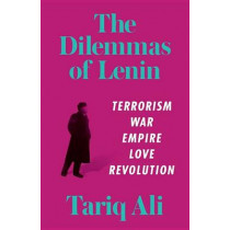 The Dilemmas of Lenin: Terrorism, War, Empire, Love, Rebellion by Tariq Ali, 9781786631107