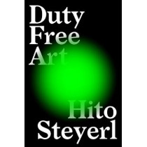 Duty Free Art: Art in the Age of Planetary Civil War by Hito Steyerl, 9781786632432