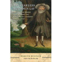 The Fearless Benjamin Lay: The Quaker Dwarf Who Became the First Revolutionary Abolitionist by Marcus Rediker, 9781786634719