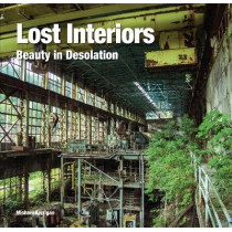 Lost Interiors: Beauty in Desolation by Flame Tree Studio, 9781786645296
