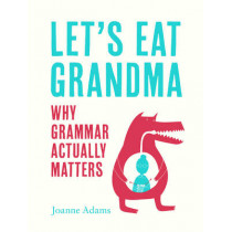 Let's Eat Grandma: Everything You Need to Know About Grammar by Joanne Adams, 9781786850119
