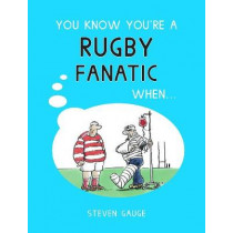 You Know You're a Rugby Fanatic When... by Steven Gauge, 9781786850683