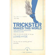 Trickster Makes This World: How Disruptive Imagination Creates Culture. by Lewis Hyde, 9781786890504