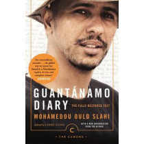 Guantanamo Diary: The Fully Restored Text by Mohamedou Ould Slahi, 9781786891853