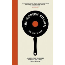 The Modern Kitchen: Objects that changed the way we cook, eat and live by Tim Hayward, 9781787130906
