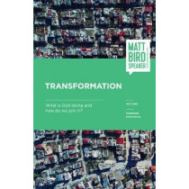 Transformation: What is God doing and how do we join in? by Matt Bird, 9781788036085