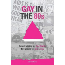 Gay in the 80s: From Fighting our Rights to Fighting for our Lives by Colin Clews, 9781788036740
