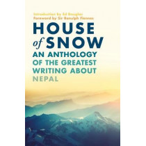 House of Snow: An Anthology of the Greatest Writing About Nepal by Sir Ranulph Fiennes, 9781788541534
