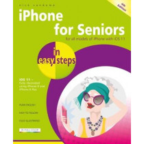 iPhone for Seniors in easy steps, 4th Edition: Covers iOS 11 by Nick Vandome, 9781840787917