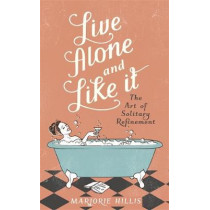 Live Alone And Like It by Marjorie Hillis, 9781844081257