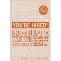 You're Hired! Graduate Career Handbook: Maximise Your Employability and Get a Graduate Job by Korin Grant, 9781844556489