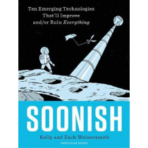 Soonish: Ten Emerging Technologies That Will Improve and/or Ruin Everything by Dr. Kelly Weinersmith, 9781846148996