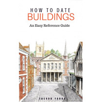How to Date Buildings: An Easy Reference Guide, 9781846743436