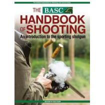 The BASC Handbook of Shooting: An Introduction to the Sporting Shotgun by British Association for Shooting Conservation, 9781846892486