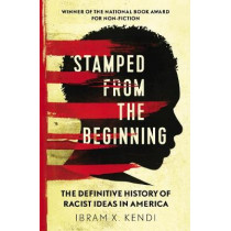 Stamped from the Beginning: The Definitive History of Racist Ideas in America by Dr. Ibram X. Kendi, 9781847924957