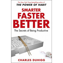 Smarter Faster Better: The Secrets of Being Productive by Charles Duhigg, 9781847947437