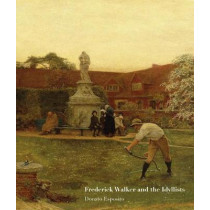 Frederick Walker and the Idyllists: 2017 by Donato Esposito, 9781848221628