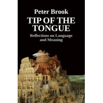 Tip of the Tongue: Reflections on Language and Meaning by Peter Brook, 9781848426726
