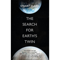 The Search For Earth's Twin by Stuart Clark, 9781848665859
