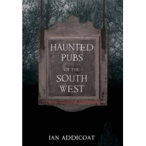 Haunted Pubs of the South West by Ian Michael Addicoat, 9781848684638
