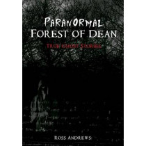 Paranormal Forest of Dean by Ross Andrews, 9781848685918