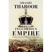 Inglorious Empire: What the British Did to India by Shashi Tharoor, 9781849048088