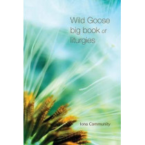 Wild Goose big book of liturgies by The Iona Community, 9781849525411