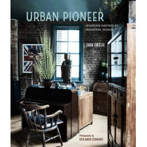 Urban Pioneer: Interiors Inspired by Industrial Design by Sara Emslie, 9781849758000