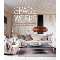 Space Works: A Source Book of Design and Decorating Ideas to Create Your Perfect Home by Caroline Clifton-Mogg, 9781849758420