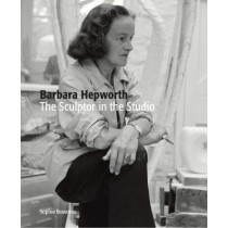 Barbara Hepworth: The Sculptor in the Studio by Ms. Sophie Bowness, 9781849765268