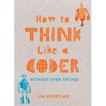 How to Think Like a Coder: Without Even Trying by Jim Christian, 9781849944458