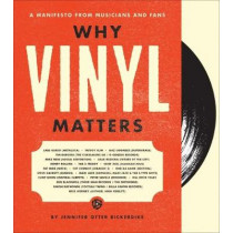 Why Vinyl Matters: A Manifesto from Musicians and Fans by Jennifer Otter Bickerdike, 9781851498635