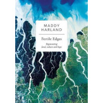 Fertile Edges: Regenerating Land, Culture and Hope by Maddy Harland, 9781856233095