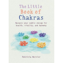 The Little Book of Chakras: Balance your subtle energy for health, vitality, and harmony by Patricia Mercier, 9781856753708