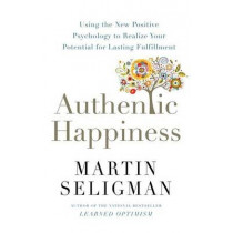 Authentic Happiness: Using the New Positive Psychology to Realise your Potential for Lasting Fulfilment by Martin Seligman, 9781857886771