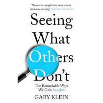 Seeing What Others Don't: The Remarkable Ways We Gain Insights by Gary Klein, 9781857886788