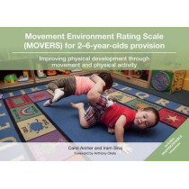 Movement Environment Rating Scale (MOVERS) for 2-6-year-olds provision: Improving physical development through movement and physical activity by Carol Archer, 9781858567990