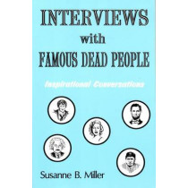 Interviews with Famous Dead People: Inspirational Conversations by Susanne B. Miller, 9781881217268