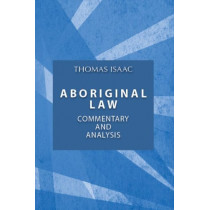 Aboriginal Law, Fourth Edition: Commentary and Analysis by Thomas Isaac, 9781895830620