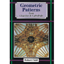 Geometric Patterns from Churches and Cathedrals by Robert Field, 9781899618132
