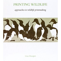 Printing Wildlife: Approaches to Wildlife Printmaking by Lisa Hooper, 9781904078685
