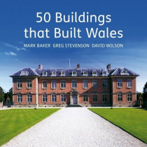 50 Buildings That Built Wales by Greg Stevenson, 9781905582808